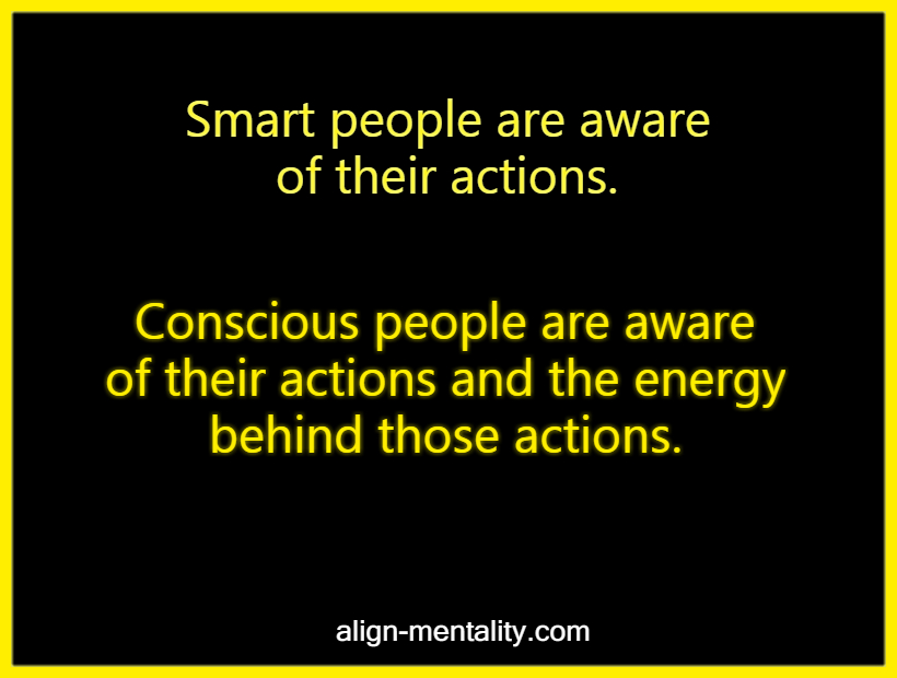 The difference between smart people and conscious people.